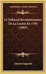 Le Tribunal Revolutionnaire de La Lozere En 1793 (1893) af Edmond Falgairolle
