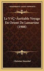 Le Vaeritable Voyage En Orient de Lamartine (1908) af Christian Marechal