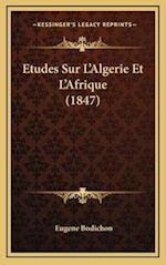 Etudes Sur L'Algerie Et L'Afrique (1847) af Eugene Bodichon