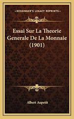 Essai Sur La Theorie Generale de La Monnaie (1901) af Albert Aupetit