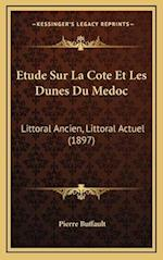 Etude Sur La Cote Et Les Dunes Du Medoc af Pierre Buffault
