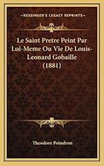 Le Saint Pretre Peint Par Lui-Meme Ou Vie de Louis-Leonard Gobaille (1881) af Theodore Poindron
