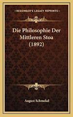 Die Philosophie Der Mittleren Stoa (1892) af August Schmekel