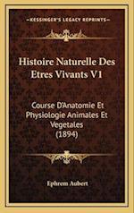 Histoire Naturelle Des Etres Vivants V1 af Ephrem Aubert
