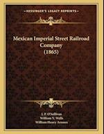 Mexican Imperial Street Railroad Company (1865) af William Henry Arnoux, J. P. O'Sullivan, William V. Wells