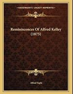 Reminiscences of Alfred Kelley (1875) af Alfred Yaple