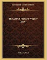 The Art of Richard Wagner (1906) af William C. Ward