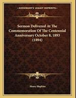 Sermon Delivered at the Commemoration of the Centennial Anniversary October 8, 1893 (1894)