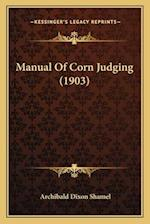 Manual of Corn Judging (1903) af Archibald Dixon Shamel