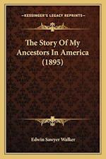 The Story of My Ancestors in America (1895) af Edwin Sawyer Walker