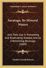 Saratoga, Its Mineral Waters af Charles Carroll Dawson