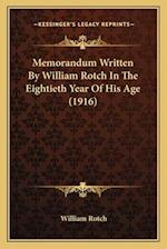 Memorandum Written by William Rotch in the Eightieth Year of His Age (1916) af William Rotch