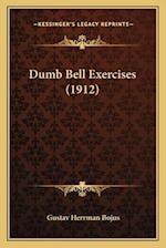 Dumb Bell Exercises (1912) af Gustav Herrman Bojus