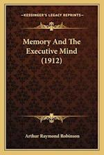 Memory and the Executive Mind (1912) af Arthur Raymond Robinson