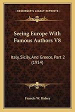 Seeing Europe with Famous Authors V8 af Francis W. Halsey