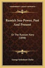 Russia's Sea-Power, Past and Present af George Sydenham Clarke