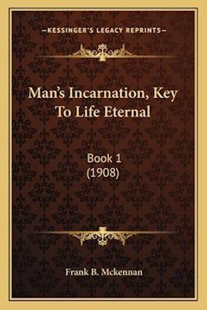 Bog, paperback Man's Incarnation, Key to Life Eternal af Frank B. McKennan