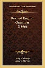 Revised English Grammar (1896) af Mary W. George, Anne C. Murphy
