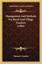 Management and Methods for Rural and Village Teachers (1905) af Thomas E. Sanders
