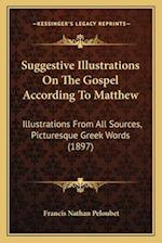 Suggestive Illustrations on the Gospel According to Matthew