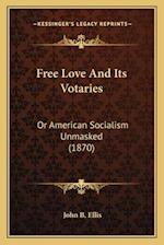 Free Love and Its Votaries af John B. Ellis