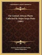 On Central-African Plants Collected by Major Serpa Pinto (1881) af Francisco Manuel De Melo Ficalho, William Philip Hiern