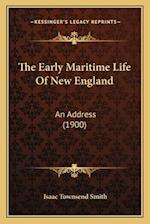 The Early Maritime Life of New England af Isaac Townsend Smith