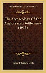 The Archaeology of the Anglo-Saxon Settlements (1913) af Edward Thurlow Leeds