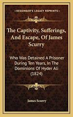 The Captivity, Sufferings, and Escape, of James Scurry af James Scurry