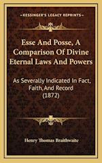 Esse and Posse, a Comparison of Divine Eternal Laws and Powers af Henry Thomas Braithwaite