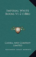 Imperial White Books V1-2 (1886) af Cassell and Company Limited