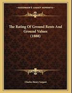 The Rating of Ground Rents and Ground Values (1888) af Charles Henry Sargant