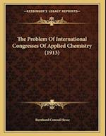 The Problem of International Congresses of Applied Chemistry (1913) af Bernhard Conrad Hesse