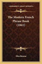 The Modern French Phrase Book (1841) af Eliza Browne