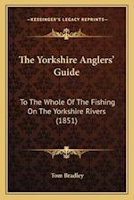The Yorkshire Anglers' Guide af Tom Bradley