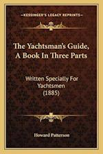 The Yachtsman's Guide, a Book in Three Parts af Howard Patterson