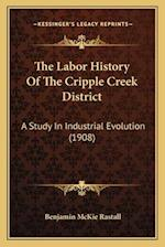 The Labor History of the Cripple Creek District af Benjamin Mckie Rastall
