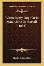 Where Is My Dog? or Is Man Alone Immortal? (1892) af Charles Josiah Adams