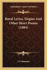 Rural Lyrics, Elegies and Other Short Poems (1884) af J. F. Simmons