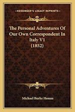 The Personal Adventures of Our Own Correspondent in Italy V1 (1852) af Michael Burke Honan