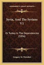 Syria, and the Syrians V1 af Gregory M. Wortabet