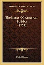 The Issues of American Politics (1873) af Orrin Skinner