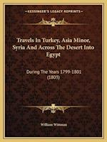 Travels in Turkey, Asia Minor, Syria and Across the Desert Into Egypt af William Wittman