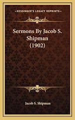 Sermons by Jacob S. Shipman (1902) af Jacob S. Shipman