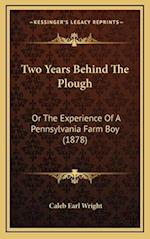 Two Years Behind the Plough af Caleb Earl Wright