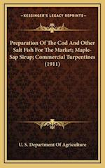 Preparation of the Cod and Other Salt Fish for the Market; Maple-SAP Sirup; Commercial Turpentines (1911)