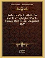 Recherches Sur Les Outils En Silex Des Troglodytes Et Sur La Maniere Dont Ils Les Fabriquaient (1879) af S. Bonfils, L. Smyers
