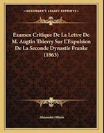 Examen Critique de La Lettre de M. Augtin Thierry Sur L'Expulsion de La Seconde Dynastie Franke (1863) af Alexandre Olleris