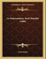 La Deforestation, Peril Mondial (1906) af Charles Duffart