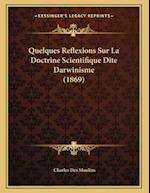 Quelques Reflexions Sur La Doctrine Scientifique Dite Darwinisme (1869) af Charles Des Moulins